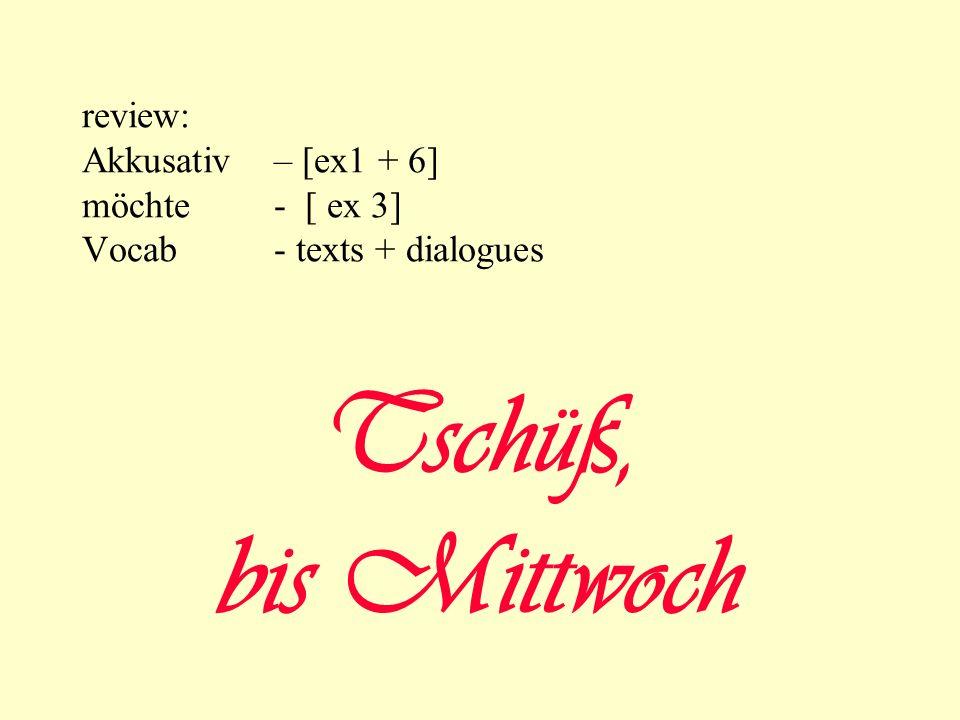 Tschüß, bis Mittwoch review: Akkusativ – [ex1 + 6] möchte - [ ex 3]